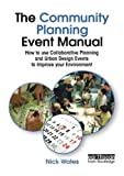 img - for The Community Planning Event Manual: How to use Collaborative Planning and Urban Design Events to Improve your Environment (Earthscan Tools for Community Planning) book / textbook / text book