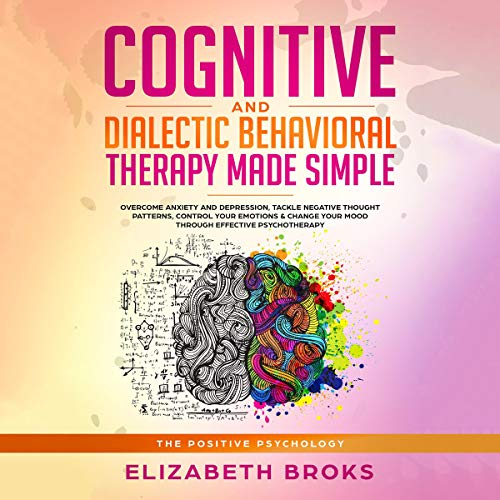 Cognitive and Dialectic Behavioral Therapy Made Simple: Overcome Anxiety and Depression, Tackle Negative Thought Patterns, Control your Emotions & Change Your Mood Through Effective Psychotherapy (The Positive Psychology) - Digital Pattern