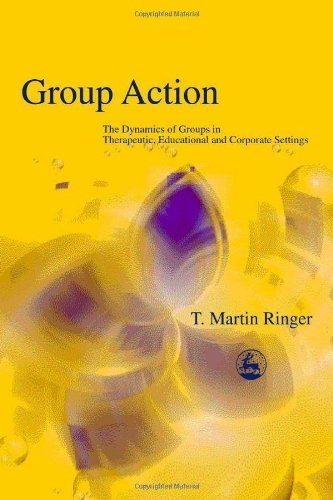 Group Action: The Dynamics of Groups in Therapeutic, Educational and Corporate Settings (International Library of Group ()