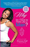 Why Do I Have to Think Like a Man?, Shanae Hall and Rhonda Frost, 0757317928