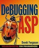 Debugging ASP: Troubleshooting for Programmers by Derek Ferguson (2000-09-01)