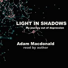 Light in Shadows: A Memoir Audiobook by Adam MacDonald Narrated by Adam Macdonald