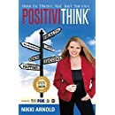 POSITIVITHINK™: How to Thrive, Not Just Survive