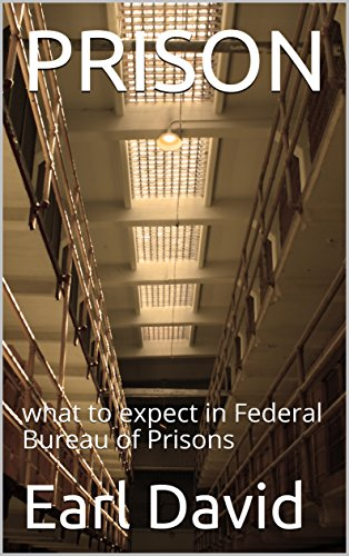 PRISON: what to expect in Federal Bureau of Prisons (Prison series Book 1) by [David, Earl ]