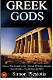 Greek Gods: Discover the Ancient Secrets of Greek Mythology including The Titans, Heracles, Zeus and Poseidon! (Ancient Greece, Titans, Gods, Zeus, ... Titans, Gods, Zeus, Hercules) (Volume 2)