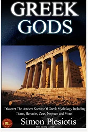 Greek Gods Discover The Ancient Secrets Of Greek Mythology Including The Titans Heracles Zeus And Poseidon Ancient Greece Titans Gods Zeus Titans Gods Zeus Hercules Volume 2 Plesiotis Simon 9781517032784 Amazon Com Books