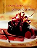 A Neoclassic View of Plated Desserts, Tish Boyle and Timothy Moriarty, 047129313X