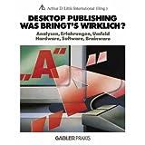 Desktop Publishing ― Was bringt's wirklich?: Analysen, Erfahrungen, Umfeld, Hardware, Software, Brainware