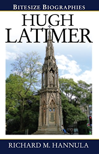 Hugh Latimer: The Foremost Preacher of the English Reformation (Bitesize Biographies)