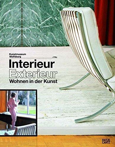 Interieur/Exterieur: Wohnen in der Kunst: Vom Interieurbild der Romantik zum Wohndesign der Zukunft
