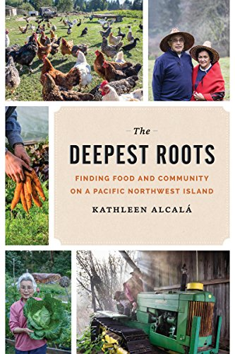 The Deepest Roots: Finding Food and Community on a Pacific Northwest Island (Northwest Writers Fund) by Kathleen Alcala
