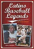 Latino Baseball Legends, Lew H. Freedman, 0313378673