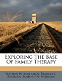 Exploring the Base of Family Therapy, Nathan W. Ackerman and Frances L. Beatman, 1179619552