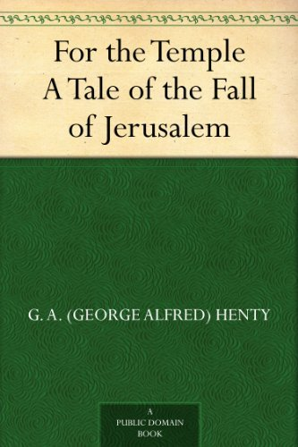 For the Temple A Tale of the Fall of Jerusalem by [Henty, G. A. (George Alfred)]