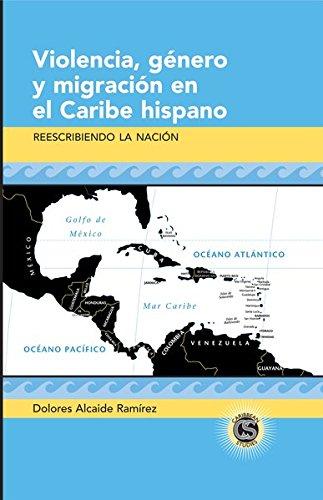 Violencia, género y migración en el Caribe hispano: Reescribiendo la nación (Caribbean Studies) (Spanish Edition)