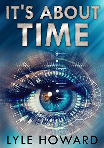 A mysterious time travel conspiracy is about to unfold…  It's About Time by Lyle Howard