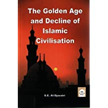 The Golden Age and Decline of Islamic Civilisation by S. E. Al-Djazairi (2006-07-03)