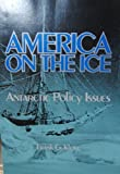 America on the Ice : Antarctic Policy Issues, Klotz, Frank G., 0788170481