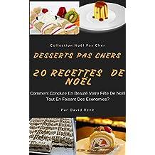 Desserts Pas Cher  – 20 Recettes De Noël: Comment conclure en beauté votre fête de noël tout en faisant des économies? (French Edition)