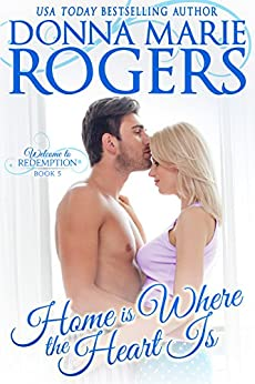 Home Is Where the Heart Is (Welcome To Redemption Book 5) by [Rogers, Donna Marie]