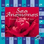 Science Under the Sea: Sea Anemones   Lynn M. Stone