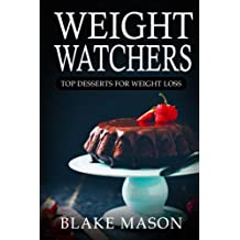 Weight Watchers: Top Desserts For Weight Loss: The Smart Points Cookbook Guide© with over 100+ Approved Dessert Recipes