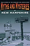Myths and Mysteries of New Hampshire: True Stories Of The Unsolved And Unexplained (Myths and Mysteries Series)