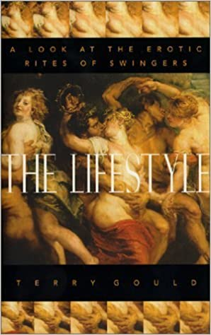 The Lifestyle: A Look at the Erotic Rites of Swingers 1st edition by Gould, Terry (2000)