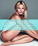 O Livro do Corpo - Alimente-se, Mexa-se, Entenda e Ame Este Corpo Fantastico (Em Portugues do Brasil)