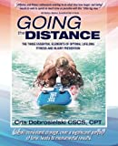Going the Distance: The Three Essential Elements Of Optimal Lifelong Fitness And Injury Prevention (The Five Pillars of Lifelong Fitness) (Volume 1)