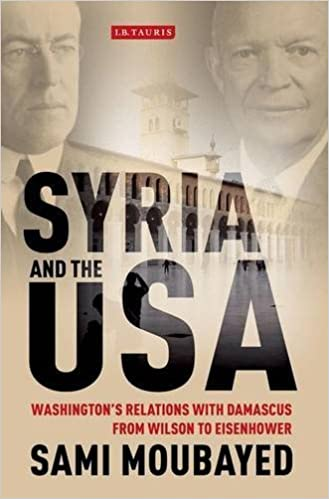 Book Syria and the USA: Washington's Relations with Damascus from Wilson to Eisenhower by Sami Moubayed (2013-09-30)