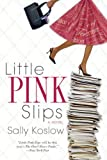Little Pink Slips, Sally Koslow, 0425221318