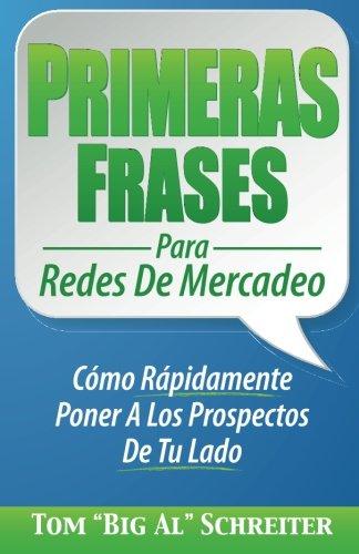 """Primeras Frases Para Redes De Mercadeo: Como Rapidamente Poner A Los Prospectos De Tu Lado (Spanish Edition) [Tom """"Big Al"""" Schreiter] (Tapa Blanda)"""