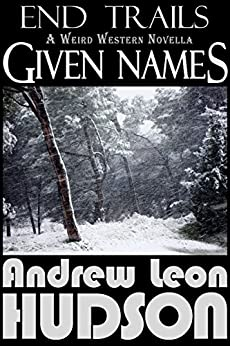 Given Names: A Weird Western Novella (End Trails Book 2) (English Edition) de [Hudson, Andrew Leon]