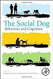 The Social Dog : Behavior and Cognition, Kaminski, Juliane and Marshall-Pescini, Sarah, 0124078184