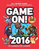 Game On! 2016: All the Best Games: Awesome Facts and Coolest Secrets