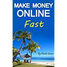 Make Money Online Fast: Making Money Online Quickly and Easily (Making Money Online Ideas, Make Money Online Ideas, Making Money Online Fast, Online Business Ideas, Internet Business)