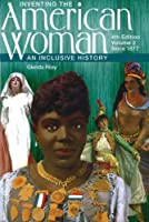 Inventing the American Woman: An Inclusive History : Since 1877