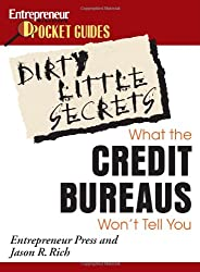 Dirty Little Secrets: What the Credit Bureaus Won't Tell You