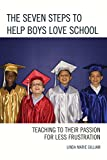 The Seven Steps to Help Boys Love School : Teaching to Their Passion for Less Frustration, Gilliam, Linda, 1475815786