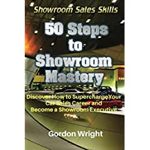 50 Steps to Showroom Mastery: Discover How Supercharge Your Car Sales Career and Become a Showroom Executive (Showroom Sales Skills Book 1)