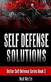 Self Defense Solutions (Better Self Defense Series Book 3)