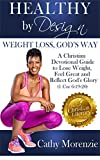 Healthy by Design: Weight Loss, God's Way: A Christian Devotional Guide to Lose Weight, Feel Great and Reflect God's Glory (1 Cor 6:19-20) (Biblical)(Weight loss for Christians)