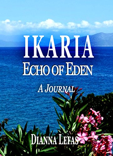 "IKARIA: Echo of EDEN: A People, A Journal & Soufiko (Ikaria: ""The Blue Zone"" Book 2) by Dianna Lefas"
