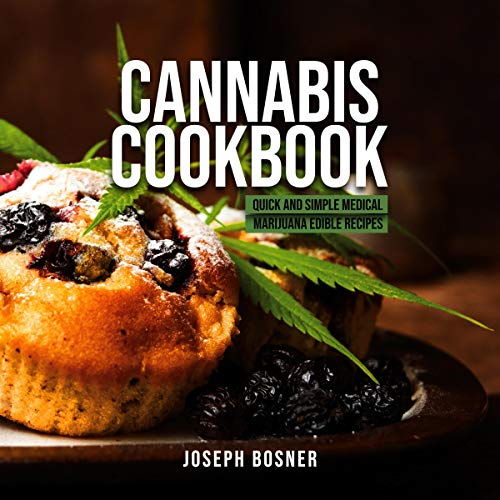 Cannabis Cookbook: Quick and Simple Medical Marijuana Edible Recipes by Joseph Bosner