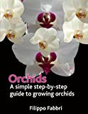 Orchids. a Simple Step by Step Guide to Growing Orchids, Filippo Fabbri, 1467916099