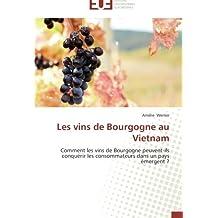 Les vins de Bourgogne au Vietnam: Comment les vins de Bourgogne peuvent-ils conquérir les consommateurs dans un pays émergent ?