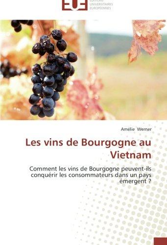 Les vins de Bourgogne au Vietnam: Comment les vins de Bourgogne peuvent-ils conquérir les consommateurs dans un pays émergent ? (French Edition) by Éditions Universitaires Européenes