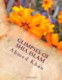 Glimpses of Shia Islam, Ahmed Khan, 1494336553