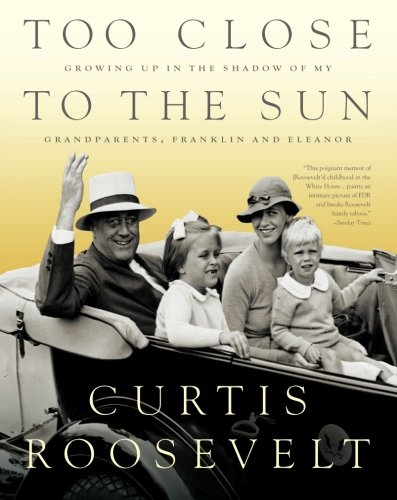 Too Close to the Sun: Growing Up in the Shadow of my Grandparents, Franklin and Eleanor PDF